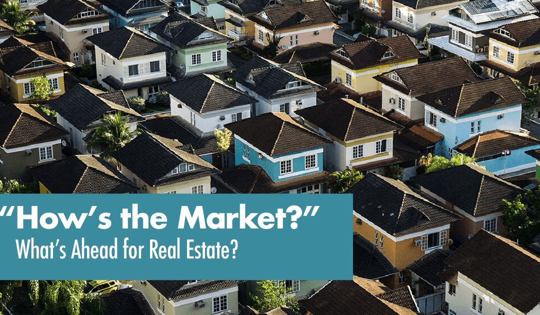 How's the Market? What's Ahead for Real Estate???